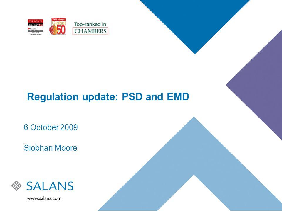 Regulation update: PSD and EMD 6 October 2009 Siobhan Moore