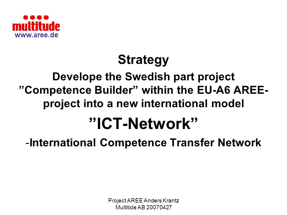 """Project AREE Anders Krantz Multitide AB 20070427 Strategy Develope the Swedish part project """"Competence Builder"""" within the EU-A6 AREE- project into a"""