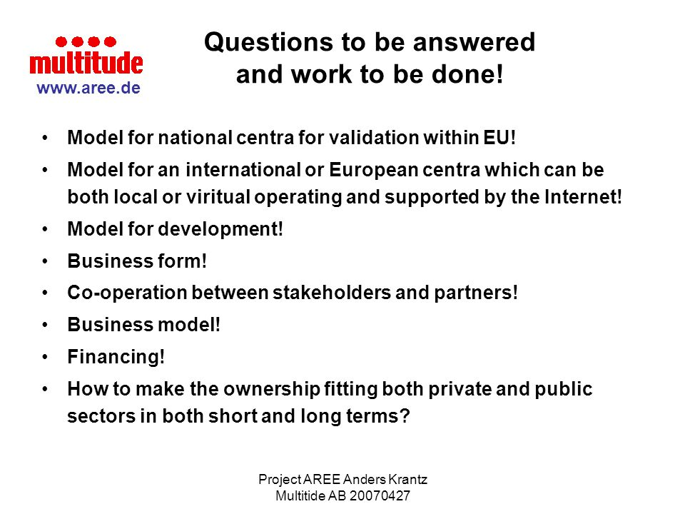 Project AREE Anders Krantz Multitide AB 20070427 Questions to be answered and work to be done! Model for national centra for validation within EU! Mod