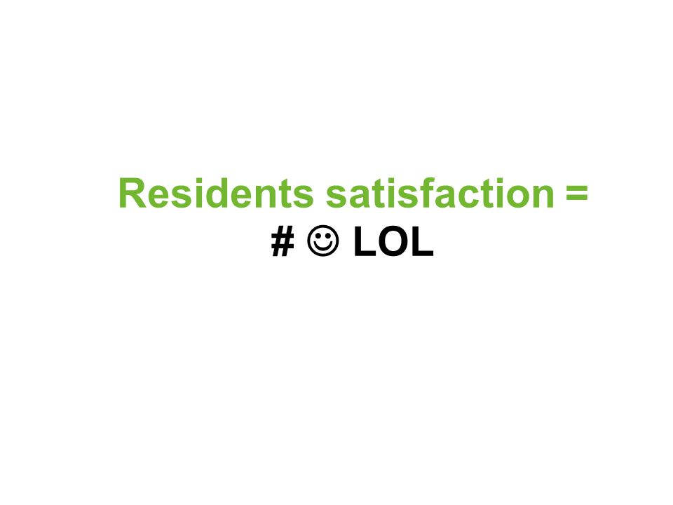 Residents satisfaction = # LOL