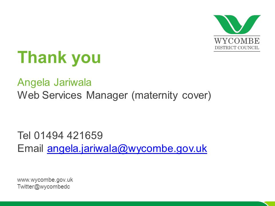 Thank you Angela Jariwala Web Services Manager (maternity cover) Tel 01494 421659 Email angela.jariwala@wycombe.gov.ukangela.jariwala@wycombe.gov.uk w