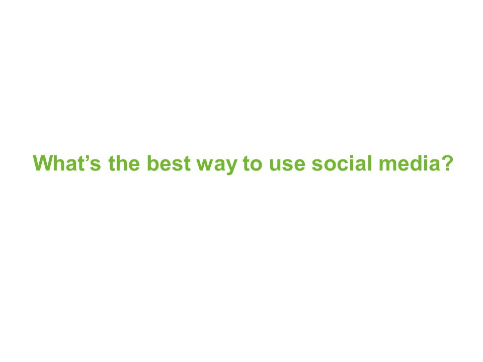 What's the best way to use social media