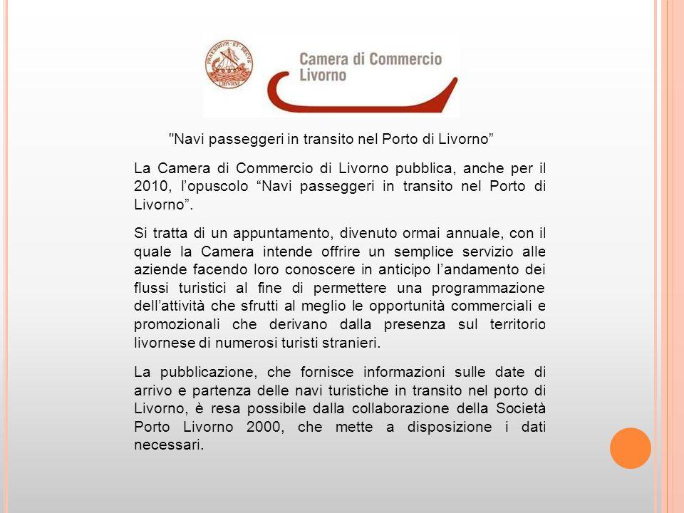 Navi passeggeri in transito nel Porto di Livorno La Camera di Commercio di Livorno pubblica, anche per il 2010, l'opuscolo Navi passeggeri in transito nel Porto di Livorno .
