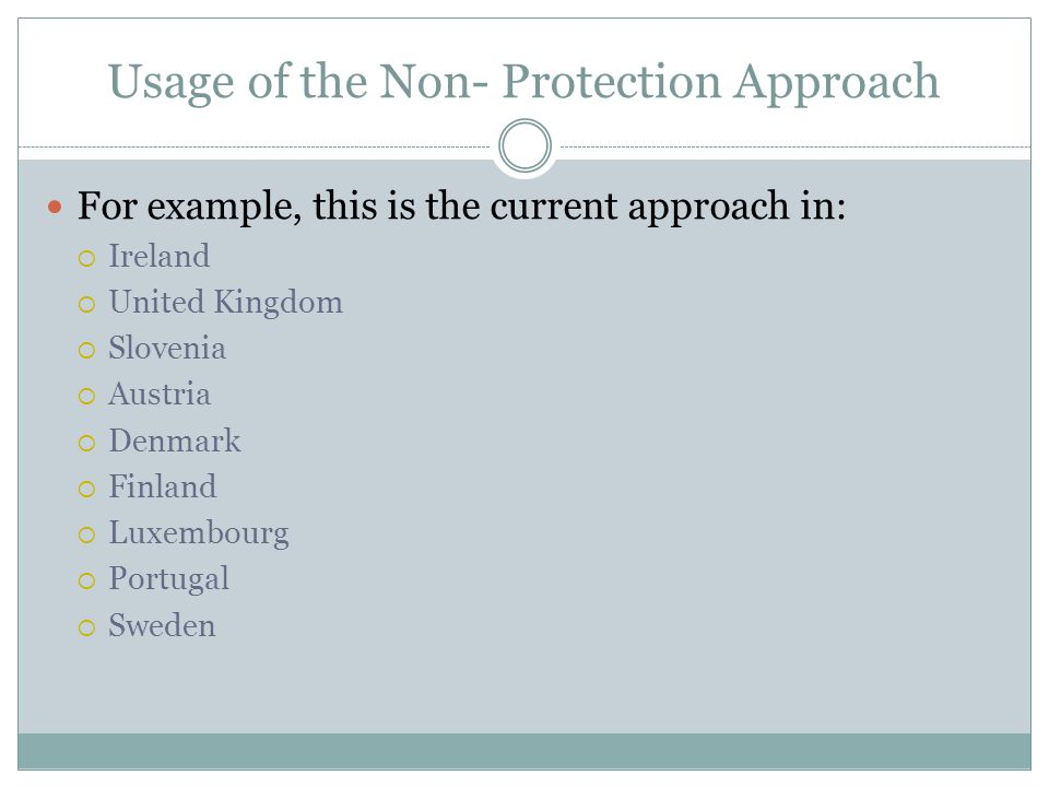 Usage of the Non- Protection Approach For example, this is the current approach in:  Ireland  United Kingdom  Slovenia  Austria  Denmark  Finland  Luxembourg  Portugal  Sweden