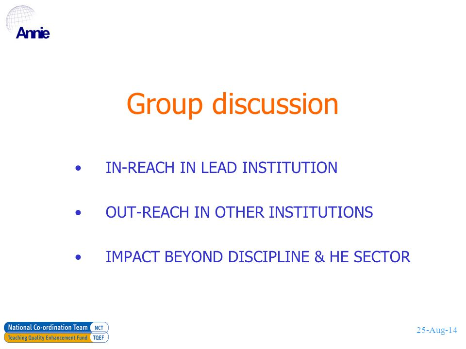25-Aug-14 Group discussion IN-REACH IN LEAD INSTITUTION OUT-REACH IN OTHER INSTITUTIONS IMPACT BEYOND DISCIPLINE & HE SECTOR