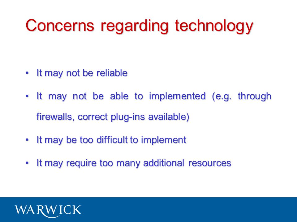 Concerns regarding technology It may not be reliableIt may not be reliable It may not be able to implemented (e.g.