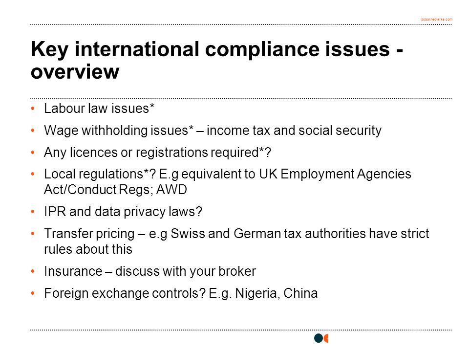 osborneclarke.com Key international compliance issues - overview Labour law issues* Wage withholding issues* – income tax and social security Any licences or registrations required*.