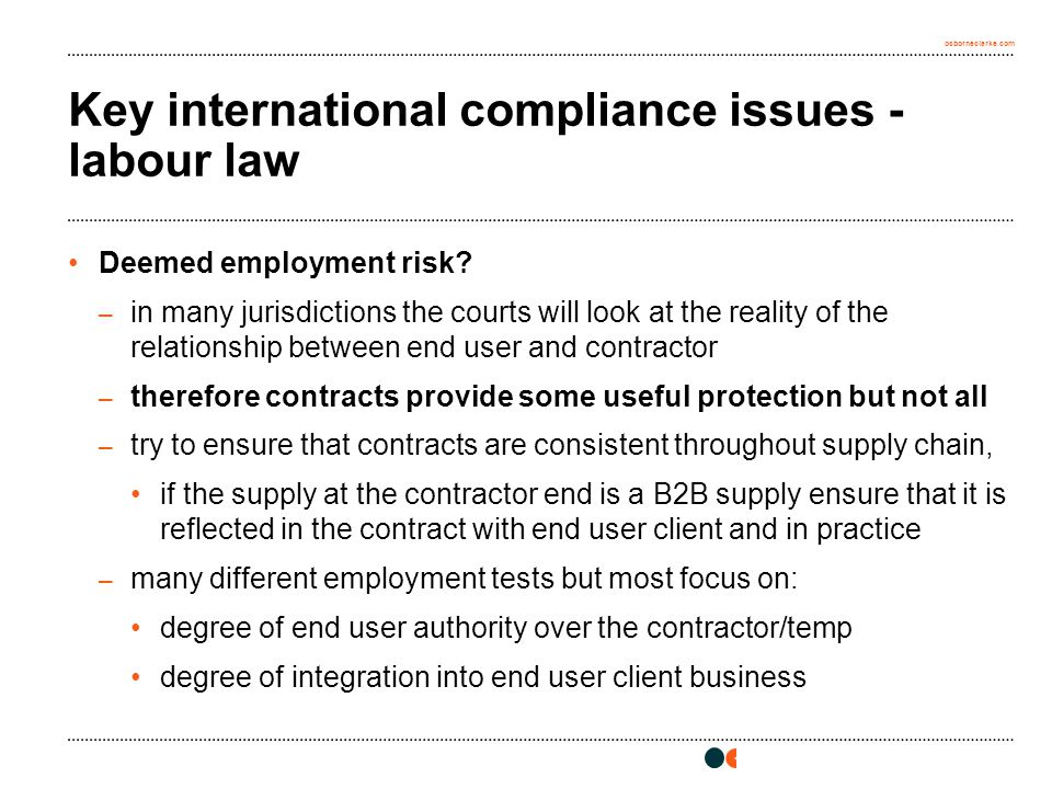 osborneclarke.com Key international compliance issues - labour law Deemed employment risk? – in many jurisdictions the courts will look at the reality