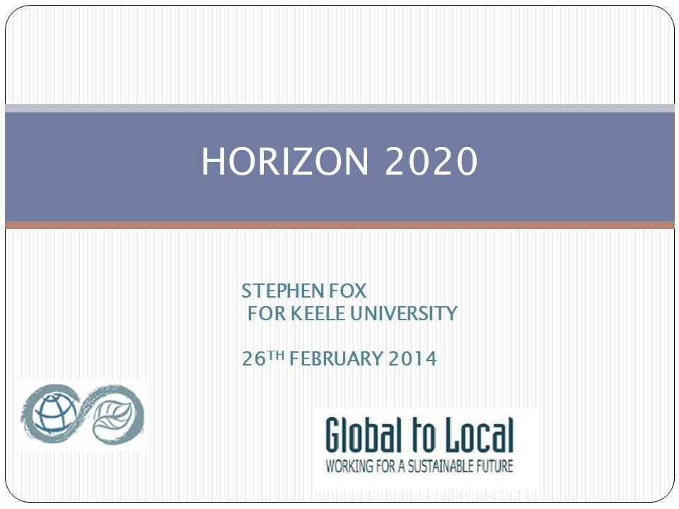 HORIZON 2020 STEPHEN FOX FOR KEELE UNIVERSITY 26 TH FEBRUARY 2014