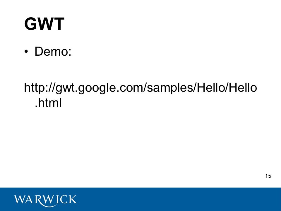 15 GWT Demo: http://gwt.google.com/samples/Hello/Hello.html