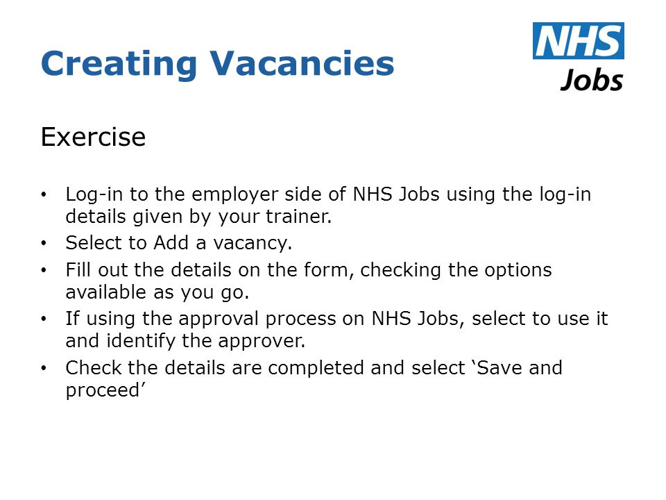 Creating Vacancies Exercise Log-in to the employer side of NHS Jobs using the log-in details given by your trainer.