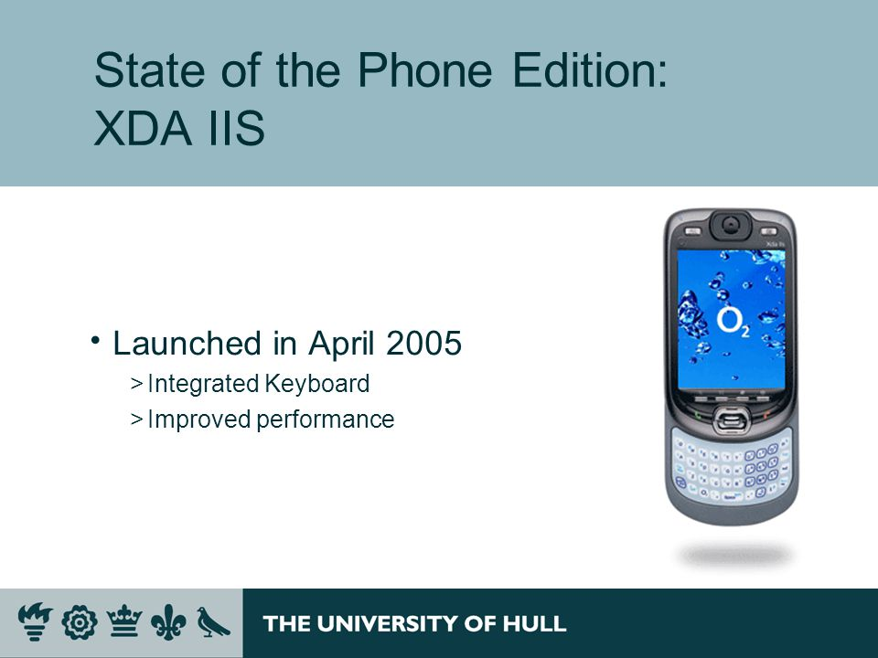 State of the Phone Edition: XDA IIS  Launched in April 2005 >Integrated Keyboard >Improved performance