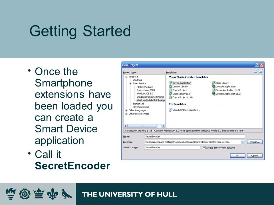 Getting Started  Once the Smartphone extensions have been loaded you can create a Smart Device application  Call it SecretEncoder