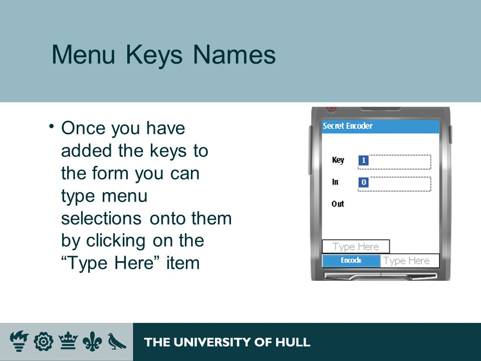 Menu Keys Names  Once you have added the keys to the form you can type menu selections onto them by clicking on the Type Here item