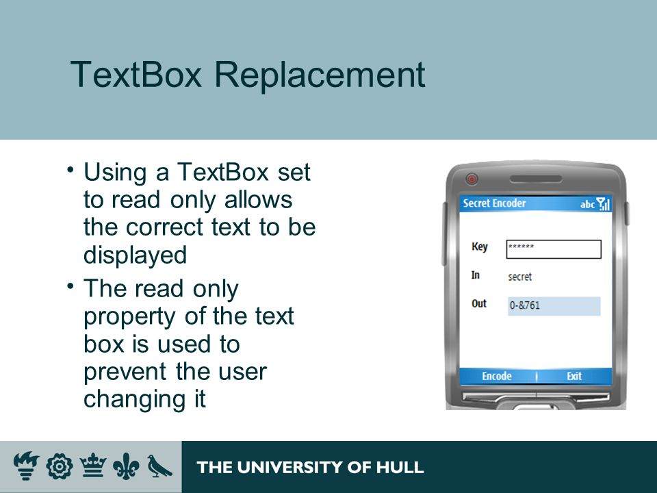 TextBox Replacement  Using a TextBox set to read only allows the correct text to be displayed  The read only property of the text box is used to prevent the user changing it