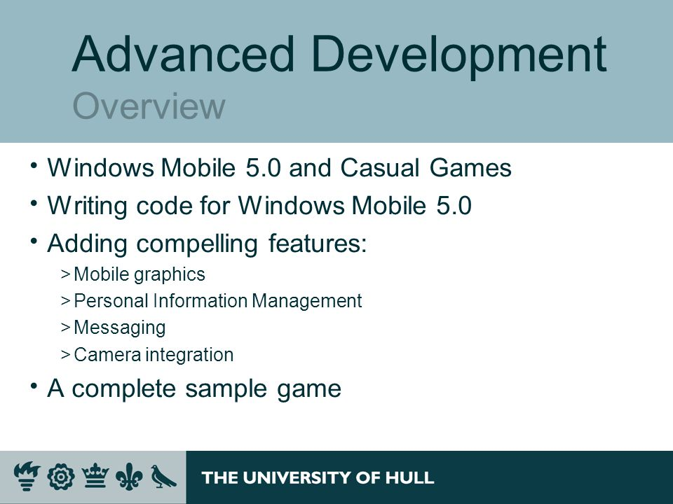Advanced Development Overview  Windows Mobile 5.0 and Casual Games  Writing code for Windows Mobile 5.0  Adding compelling features: >Mobile graphics >Personal Information Management >Messaging >Camera integration  A complete sample game