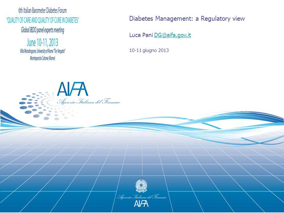 Diabetes Management: a Regulatory view Luca Pani DG@aifa.gov.itDG@aifa.gov.it 10-11 giugno 2013