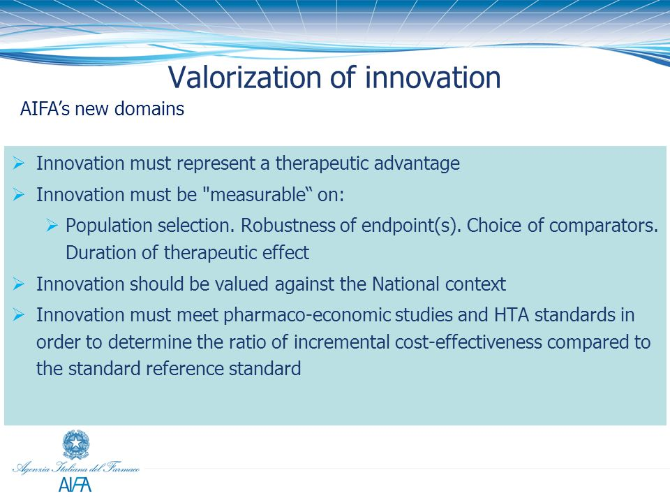 Valorization of innovation AIFA's new algorithm on innovation AIFA's new domains  Innovation must represent a therapeutic advantage  Innovation must