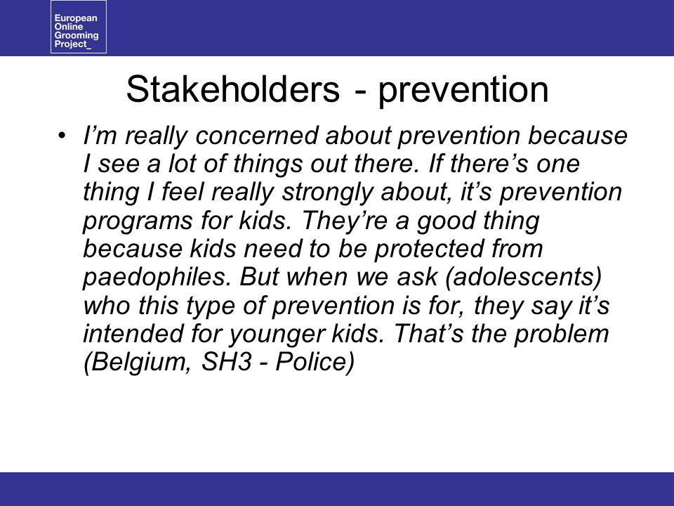 Stakeholders - prevention I'm really concerned about prevention because I see a lot of things out there.