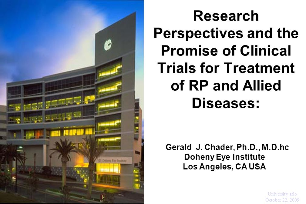 Research Perspectives and the Promise of Clinical Trials for Treatment of RP and Allied Diseases: ohenetihool L Gerald J. Chader, Ph.D., M.D.hc Doheny