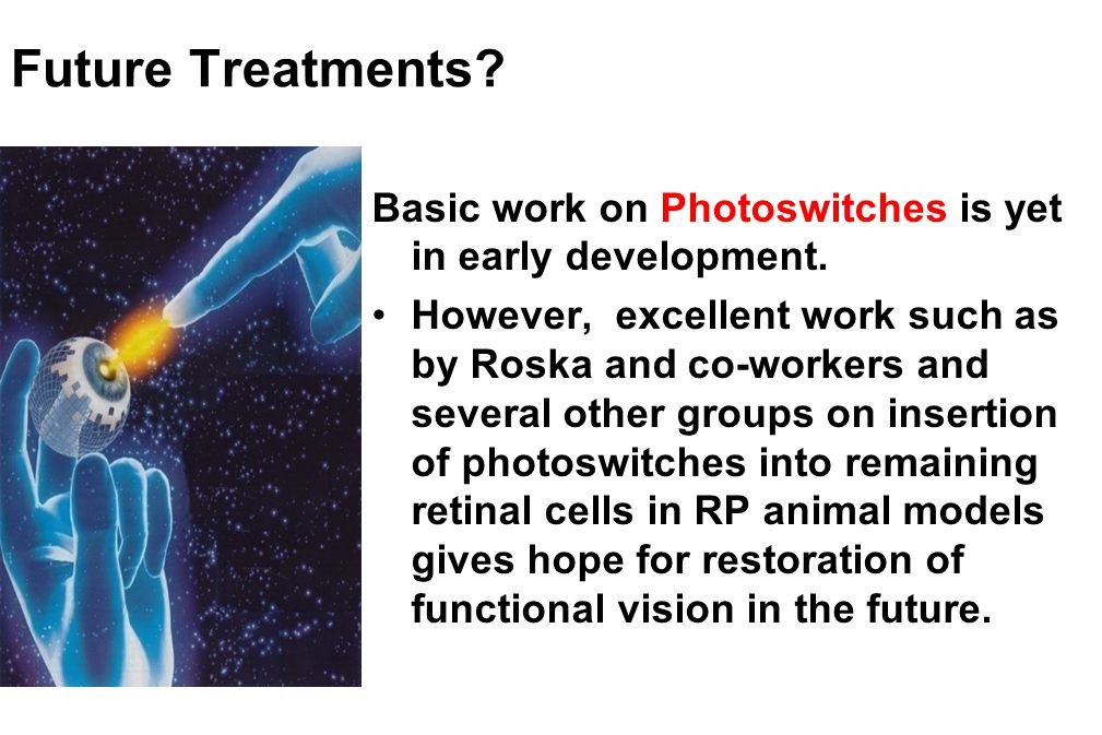 Future Treatments. Basic work on Photoswitches is yet in early development.