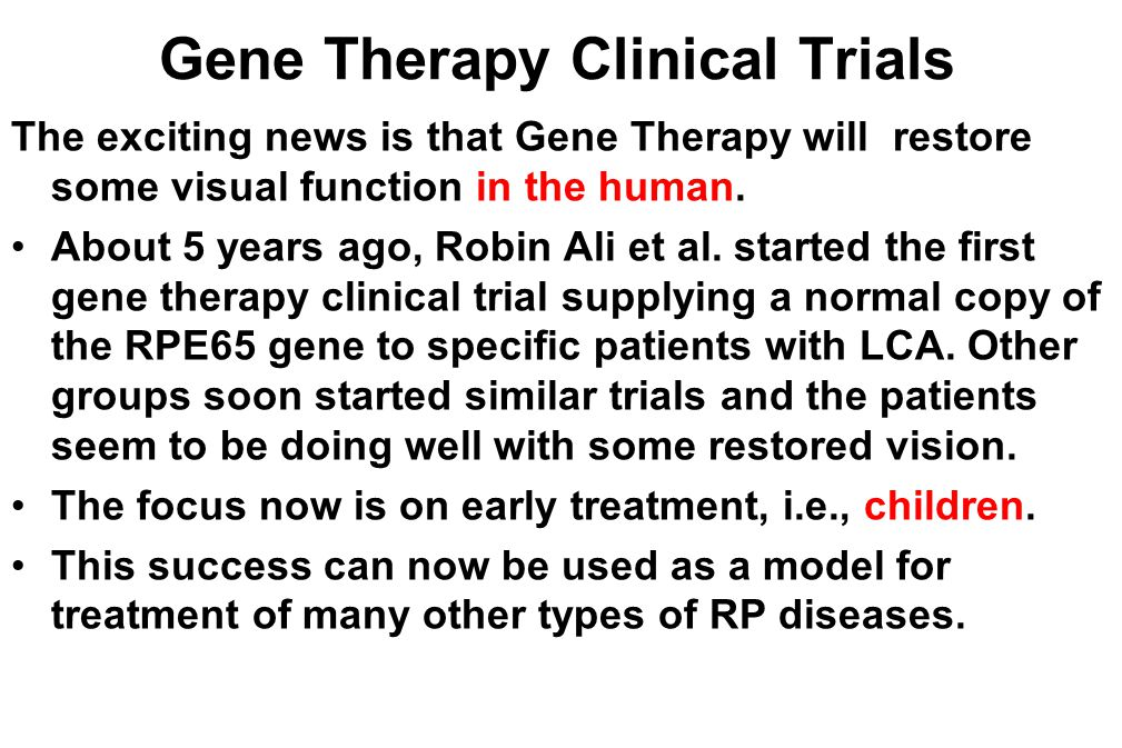 Gene Therapy Clinical Trials The exciting news is that Gene Therapy will restore some visual function in the human.