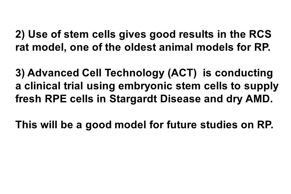 2) Use of stem cells gives good results in the RCS rat model, one of the oldest animal models for RP.