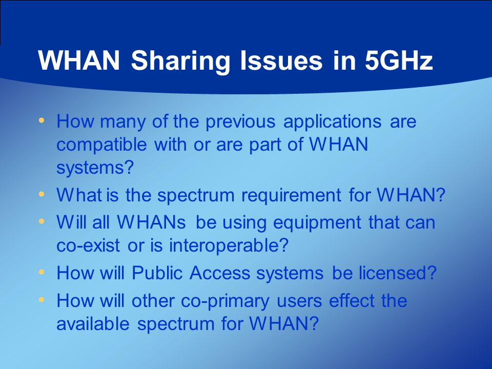 WHAN Sharing Issues in 5GHz How many of the previous applications are compatible with or are part of WHAN systems? What is the spectrum requirement fo
