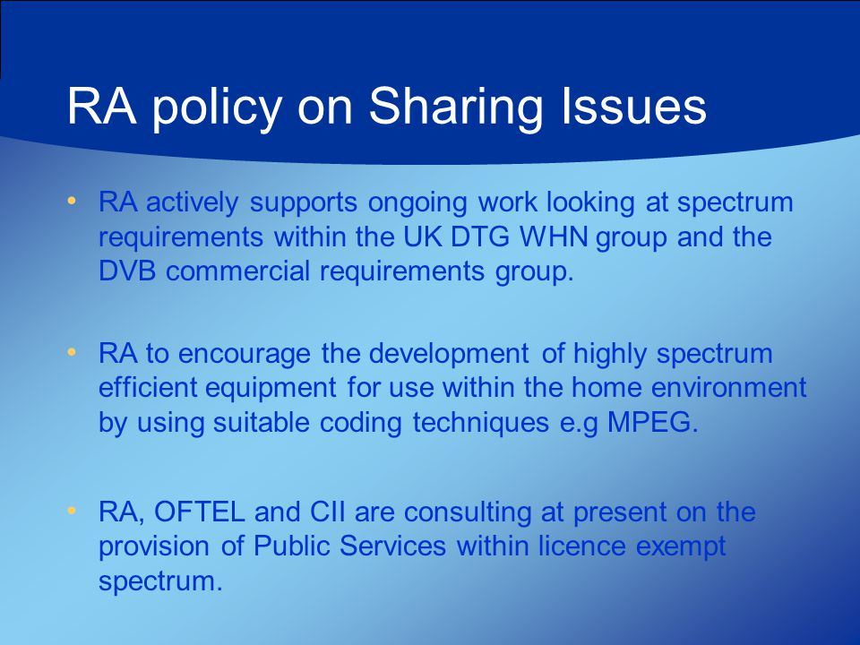 RA policy on Sharing Issues RA actively supports ongoing work looking at spectrum requirements within the UK DTG WHN group and the DVB commercial requirements group.