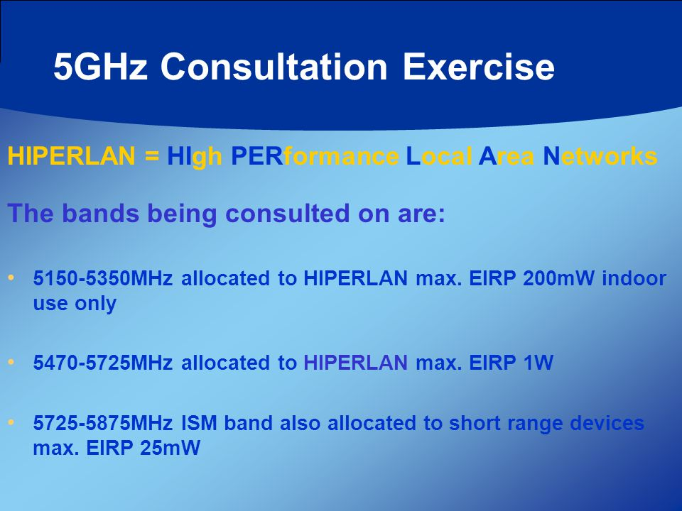 5GHz Consultation Exercise 5150-5350MHz allocated to HIPERLAN max.