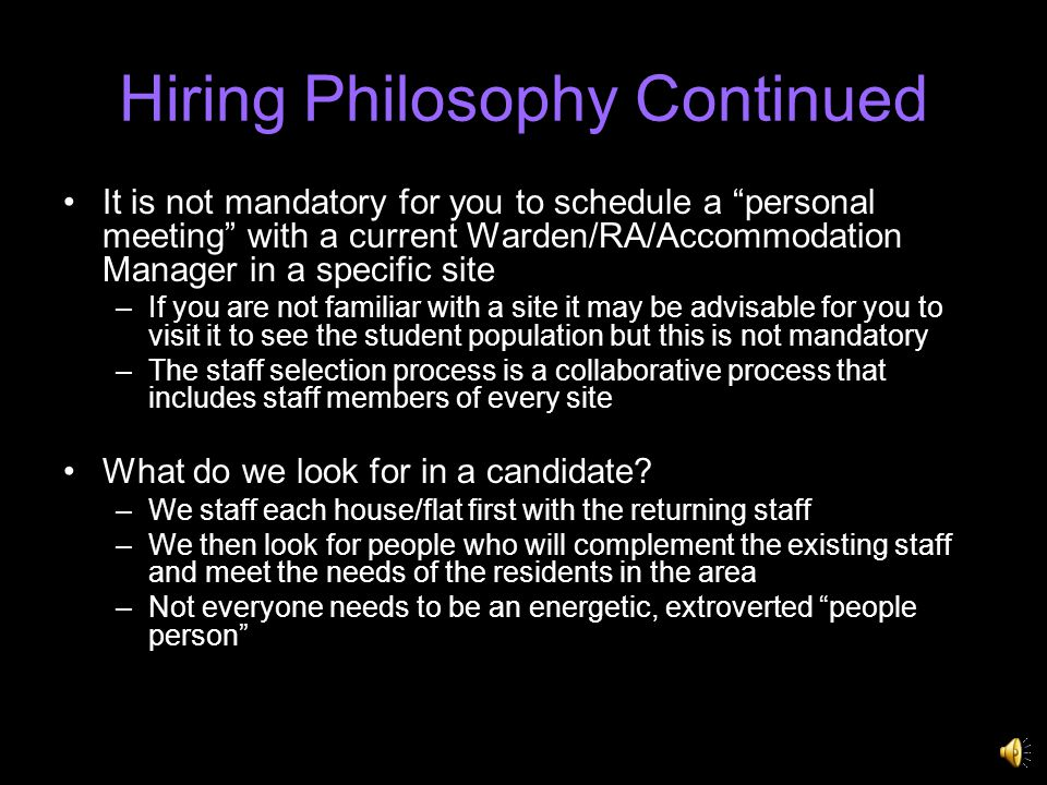 Hiring Philosophy Staff are hired for the Team and not for a Site –We do ask preferences but cannot guarantee that successful candidates will be offered their first choice –If you are offered a position and decline, there will not be another offer –If you are surprised by a site that hires you, the hiring supervisors may have seen a strength in you that you did not realise –You are being considered by people from sites that you may not have met with during your interview