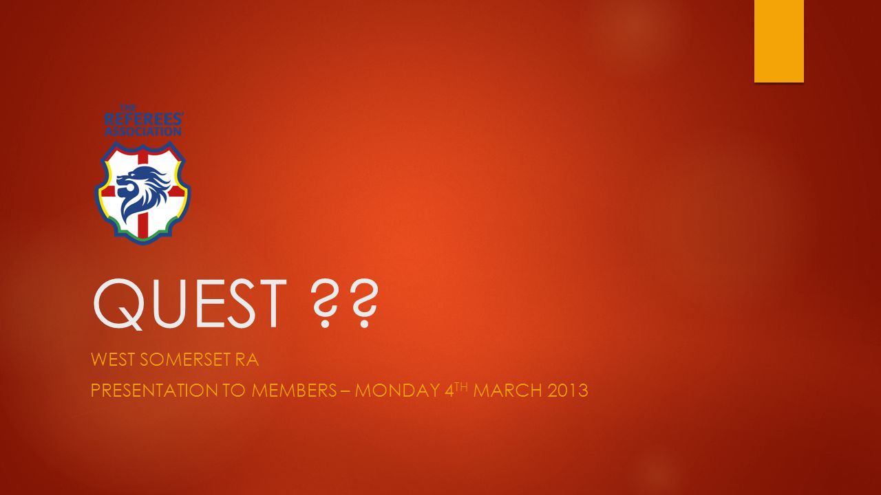 QUEST WEST SOMERSET RA PRESENTATION TO MEMBERS – MONDAY 4 TH MARCH 2013