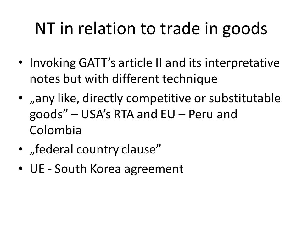 "NT in relation to trade in goods Invoking GATT's article II and its interpretative notes but with different technique ""any like, directly competitive"