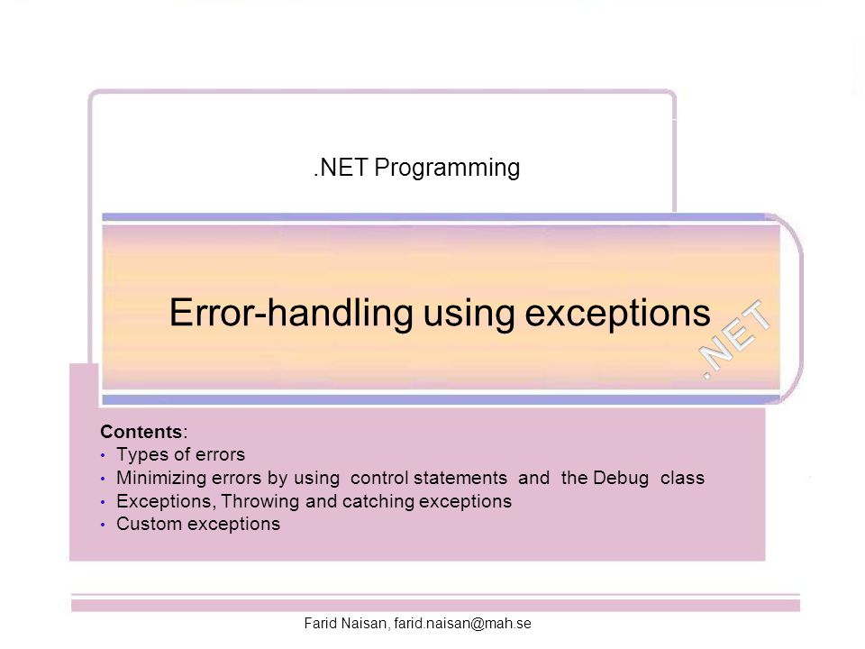 Error-handling using exceptions Contents: Types of errors Minimizing errors by using control statements and the Debug class Exceptions, Throwing and c