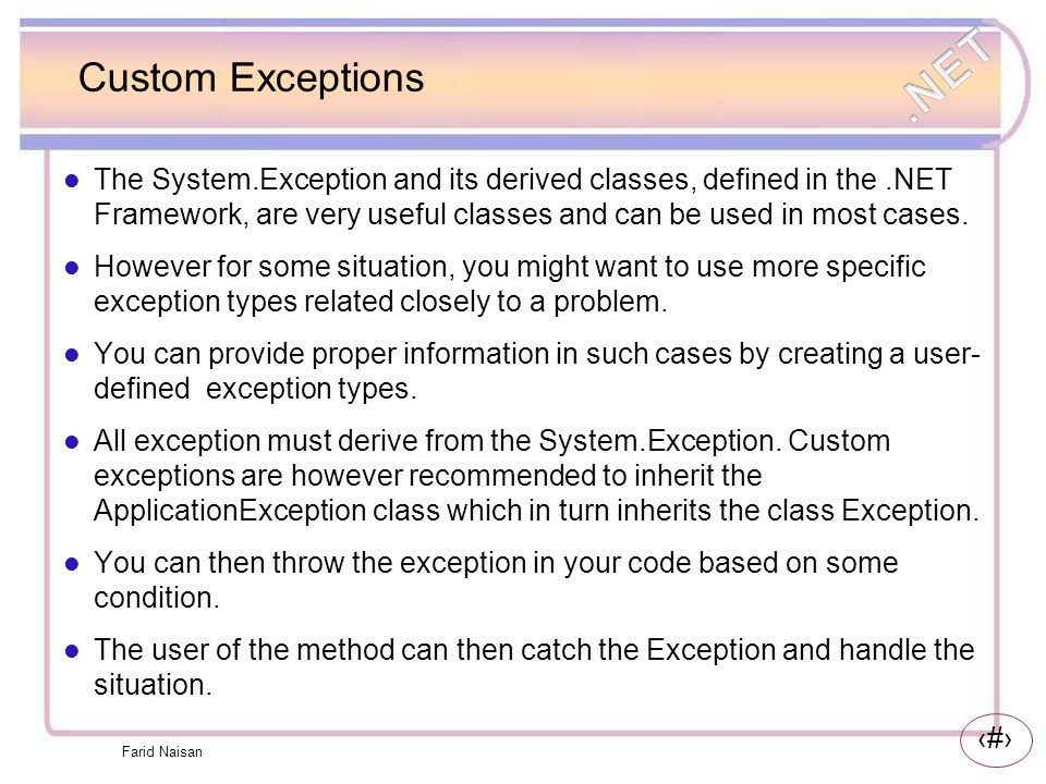 17 Custom Exceptions The System.Exception and its derived classes, defined in the.NET Framework, are very useful classes and can be used in most cases