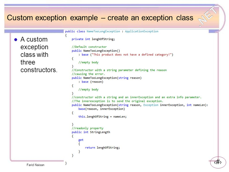 20 Custom exception example – create an exception class A custom exception class with three constructors. Farid Naisan
