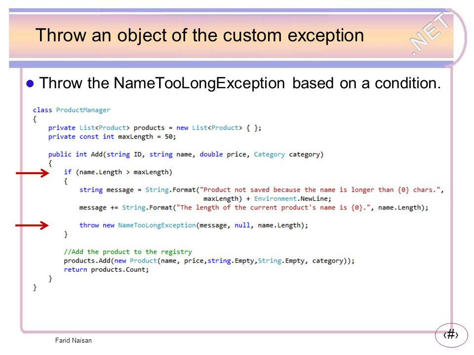21 Throw an object of the custom exception Throw the NameTooLongException based on a condition. Farid Naisan
