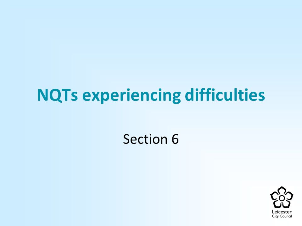 Section 6 NQTs experiencing difficulties