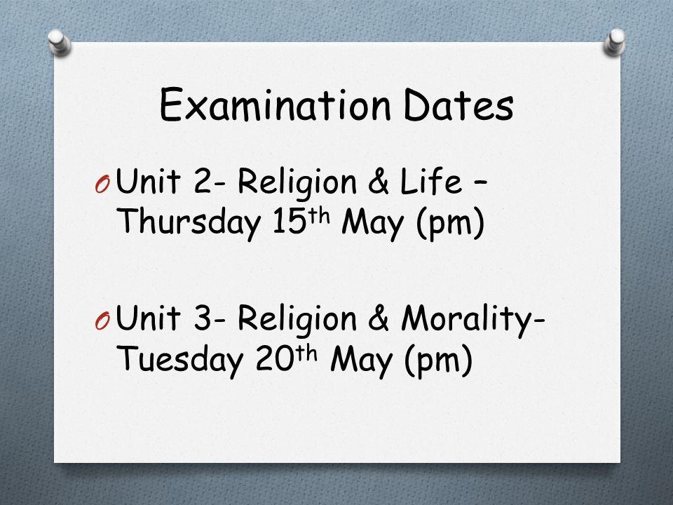 Examination Dates O Unit 2- Religion & Life – Thursday 15 th May (pm) O Unit 3- Religion & Morality- Tuesday 20 th May (pm)