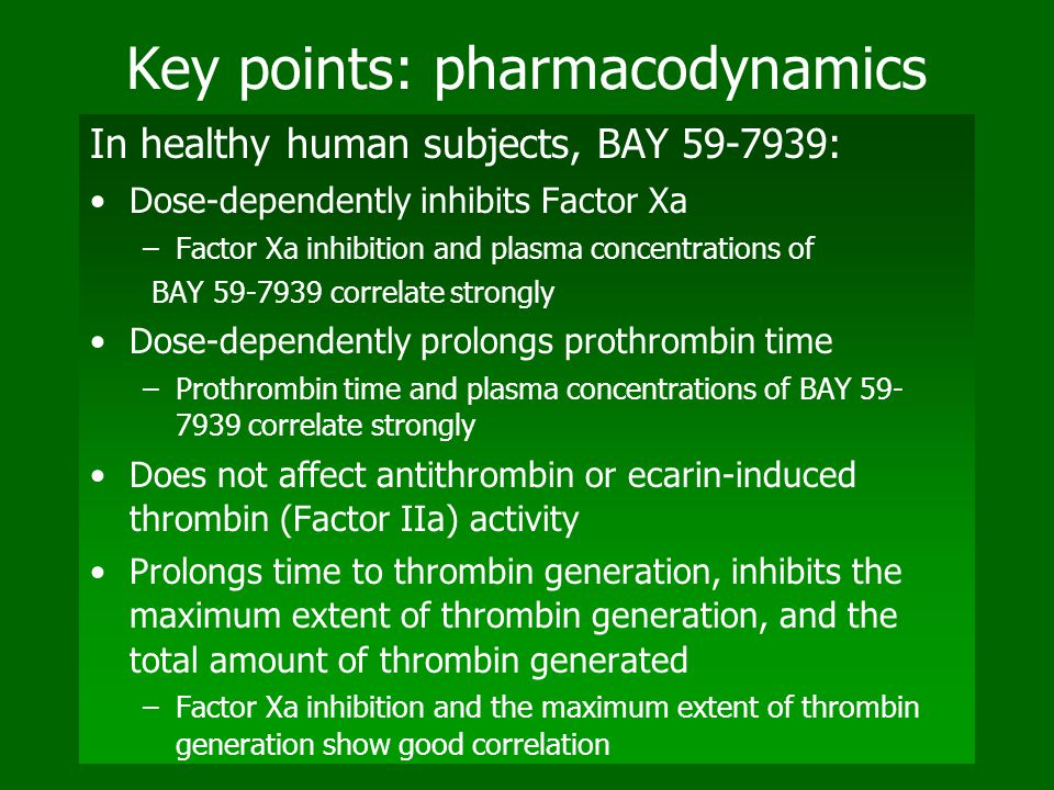 Key points: pharmacodynamics In healthy human subjects, BAY 59-7939: Dose-dependently inhibits Factor Xa –Factor Xa inhibition and plasma concentratio