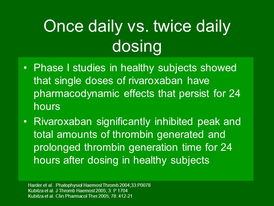 Once daily vs. twice daily dosing Phase I studies in healthy subjects showed that single doses of rivaroxaban have pharmacodynamic effects that persis