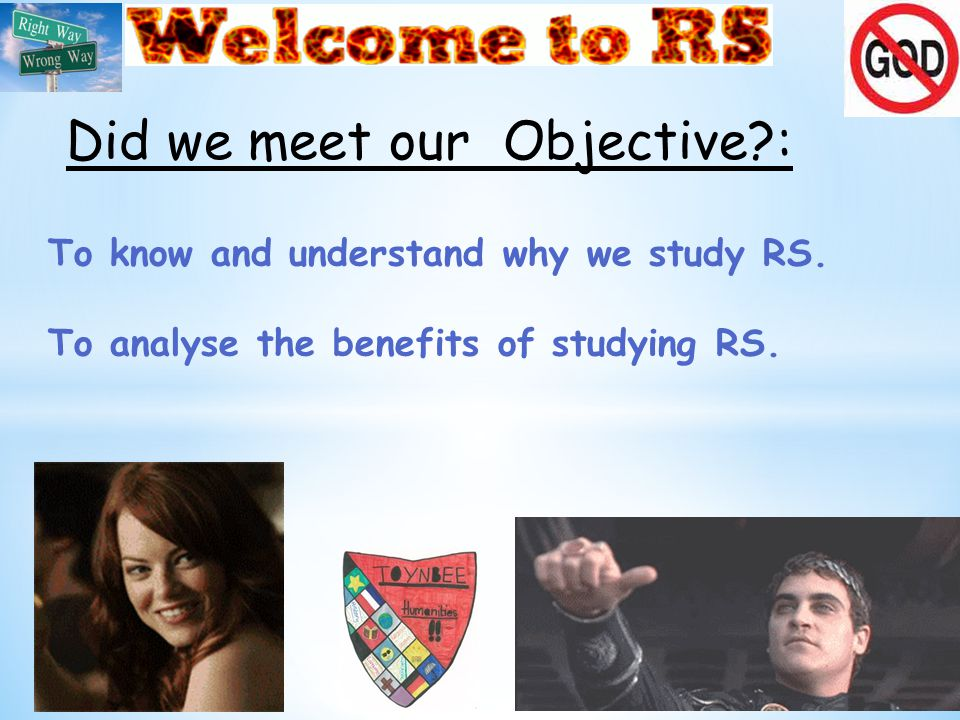 To know and understand why we study RS. To analyse the benefits of studying RS.