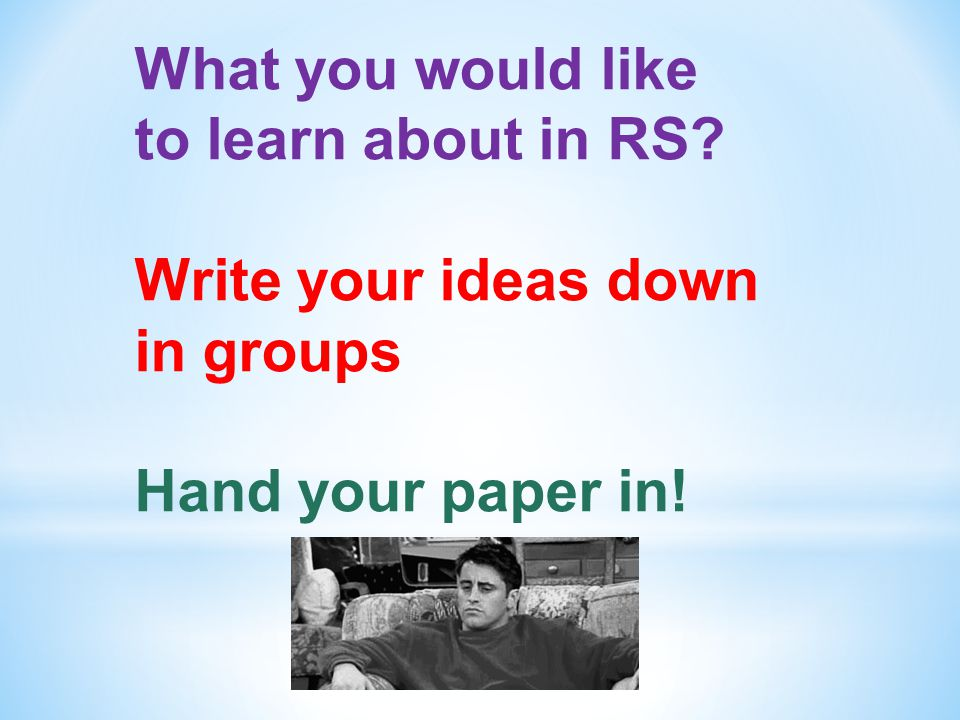 What you would like to learn about in RS Write your ideas down in groups Hand your paper in!