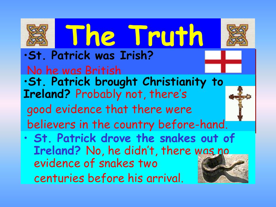 The Truth St. Patrick was Irish. No he was British St.