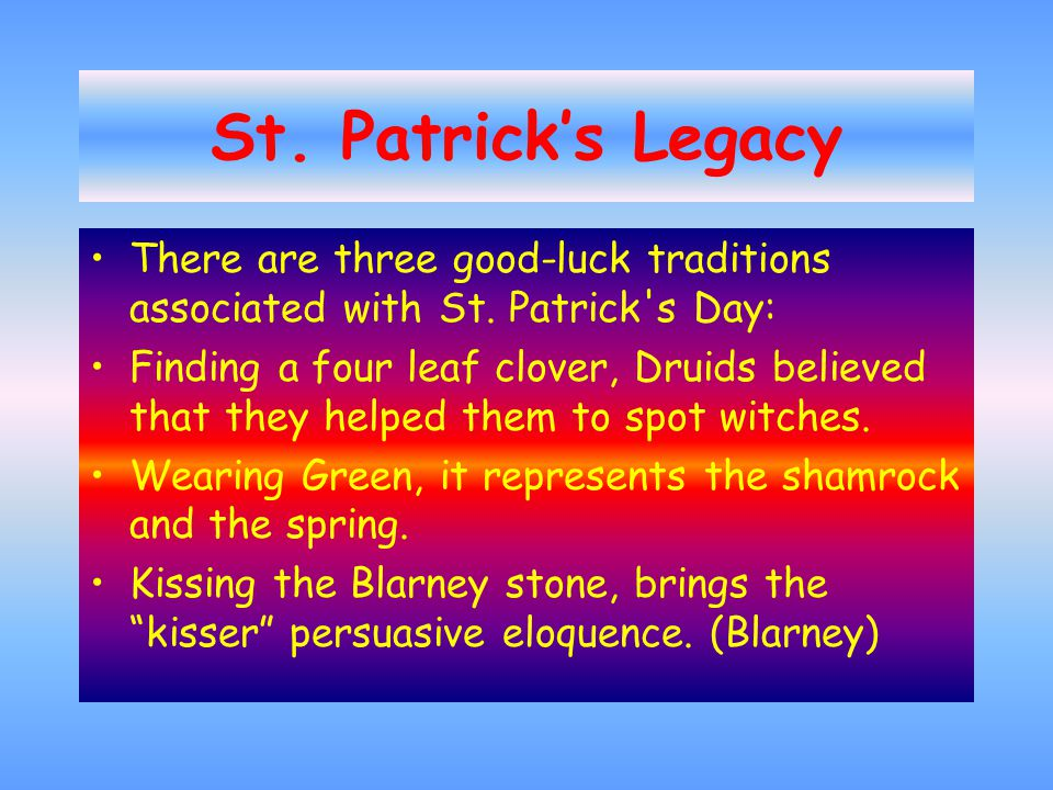 St. Patrick's Legacy There are three good-luck traditions associated with St.