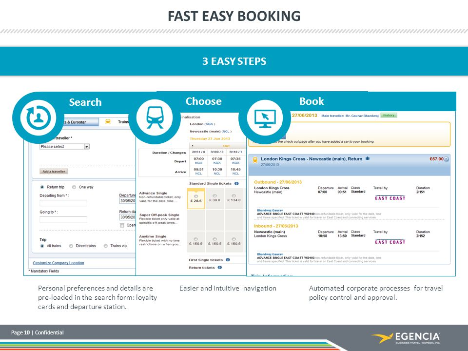 Page 10 | Confidential 3 EASY STEPS Search Choose FAST EASY BOOKING Personal preferences and details are pre-loaded in the search form: loyalty cards