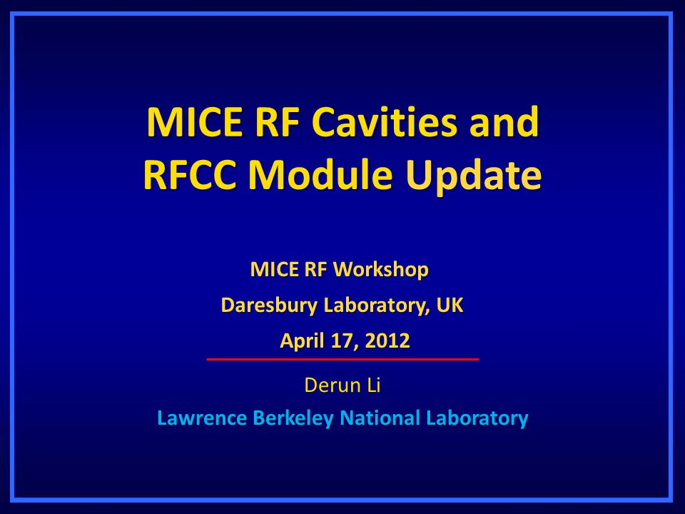 MICE RFCC Module – MICE Schedule Review at RAL, UK Page 12 Derun Li - Lawrence Berkeley National Lab – May 24, 2011 MICE RFCC Module Update – MICE RF Workshop, Daresbury Lab, UK Page 12 Derun Li - Lawrence Berkeley National Lab – April 17, 2012 Cavity Measurements Cavity Measurements Cavity physical measurementCavity frequency measurement Physical measurements for the six remaining cavities expected to take approximately 1-1/2 weeks (60 hours) RF measurements and tuning to a center frequency after the EP of all ten cavities (two spares) at LBNL.