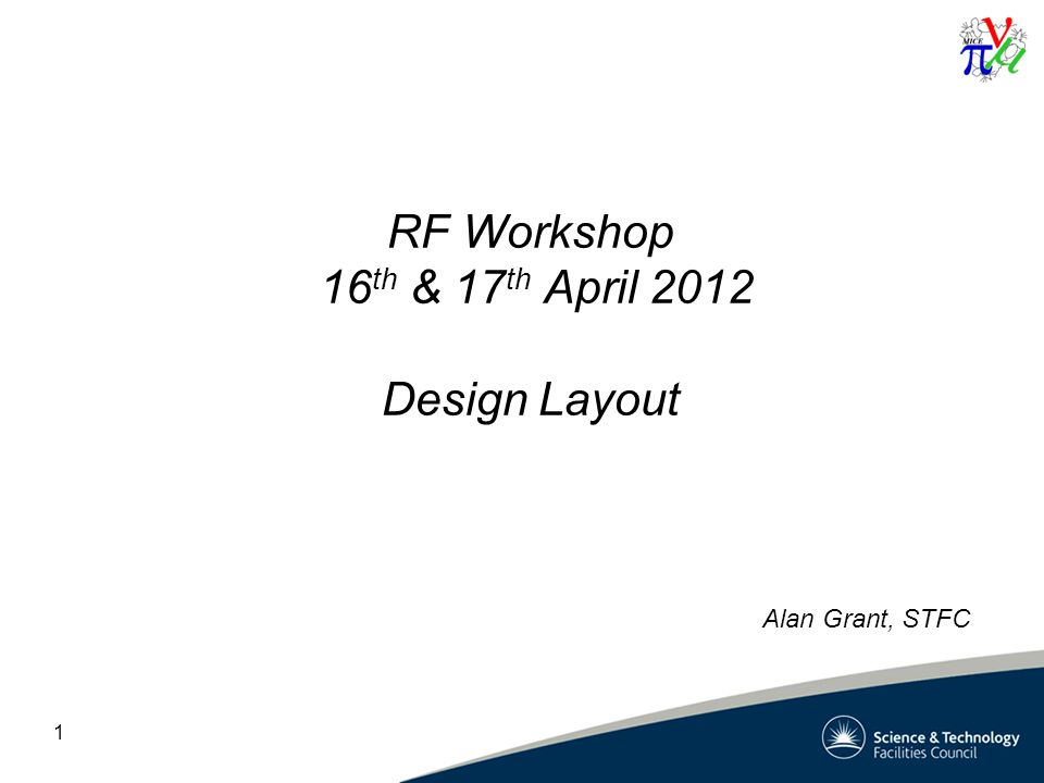 1 RF Workshop 16 th & 17 th April 2012 Design Layout Alan Grant, STFC