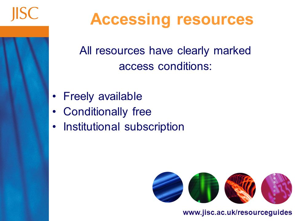 Accessing resources All resources have clearly marked access conditions: Freely available Conditionally free Institutional subscription