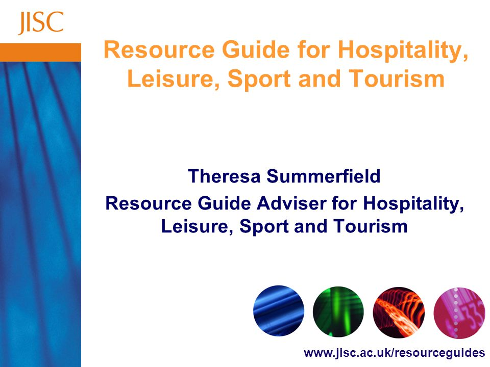 Resource Guide for Hospitality, Leisure, Sport and Tourism Theresa Summerfield Resource Guide Adviser for Hospitality, Leisure, Sport and Tourism